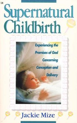 Supernatural Childbirth   -     By: Jackie Mize