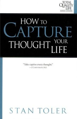 How to Capture Your Thought Life  -     By: Stan Toler