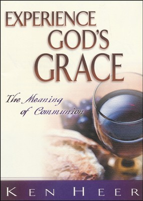 Experience God's Grace  -     By: Ken Heer