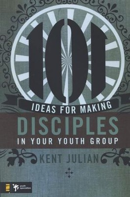 101 Ideas for Making Disciples in Your Youth Group  -     By: C. Kent Julian