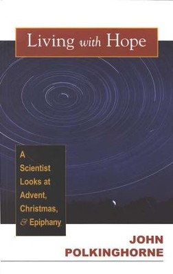 Living with Hope: A Scientist Looks at Advent, Christmas, and Epiphany  -     By: John Polkinghorne