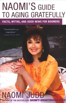 Naomi's Guide to Aging Gratefully: Facts, Myths, and Good News for Boomers  -     By: Naomi Judd