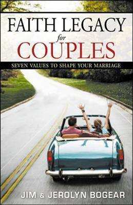 Faith Legacy for Couples: Seven Values to Shape Your Marriage  -     By: Jim Bogear, Jerolyn Bogear