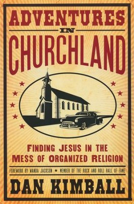 Adventures in Churchland: Finding Jesus in the Mess of Organized Religion  -     By: Dan Kimball