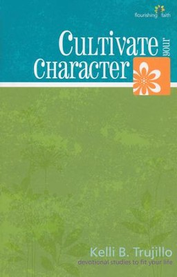 Cultivate Your Character, Devotional Study   -     By: Kelli Trujillo