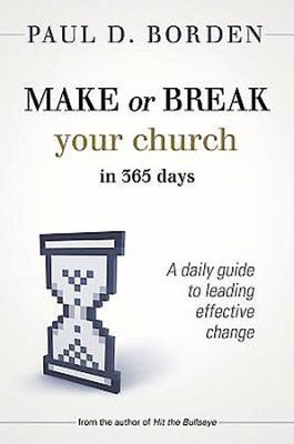 Make or Break Your Church in 365 Days: A Daily Guide to Leading Effective Change - eBook  -     By: Paul D. Borden