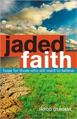 Jaded Faith: Hope for Those Who Still Want to Believe  -     By: Jarod Osborne