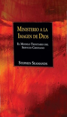 Ministerio a la Imagen de Dios, Ministry in the Image of God  -     By: Stephen Semands