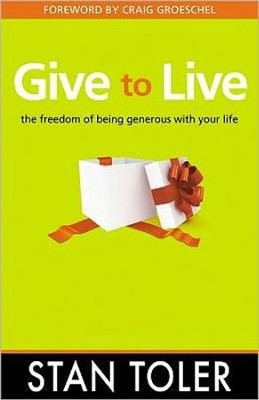 Give to Live: The Freedom of Being Generous with Your Life  -     By: Stan Toler