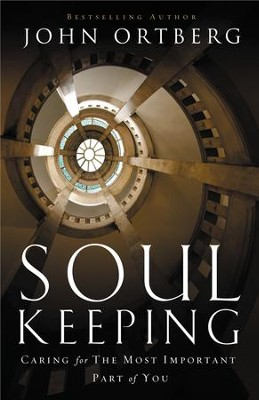 Soul Keeping: Caring for the Most Important Part of You   -     By: John Ortberg
