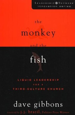 The Monkey and the Fish: Liquid Leadership for a Third-Culture Church  -     By: Dave Gibbons