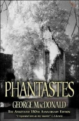 Phantastes: The Annotated 150th Anniversary Edition    -     By: George MacDonald