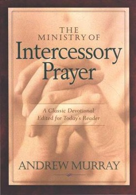 The Ministry of Intercessory Prayer  -     By: Andrew Murray