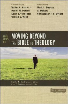 Four Views on Moving Beyond the Bible to Theology   -     By: Stanley N. Gundry, Gary T. Meadors, Walter C. Kaiser Jr.