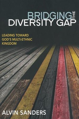 Bridging the Diversity Gap: Leading Toward God's Multi-Ethnic Kingdom  -     By: Alvin Sanders