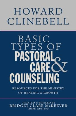 Basic Types of Pastoral Care and Counseling: Resources for the Ministry of Healing and Growth, 3rd Edition - eBook  -     By: Howard Clinebell, Bridget Clare McKeever
