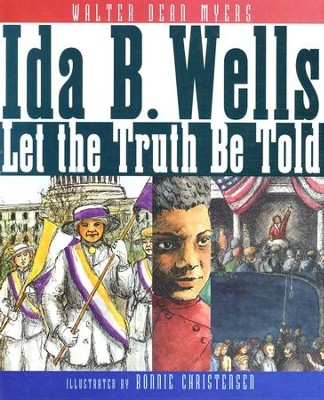 Ida B. Wells: Let The Truth Be Told  -     By: Walter Dean Myers     Illustrated By: Bonnie Christensen