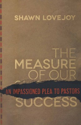 Measure of Our Success, The: An Impassioned Plea to Pastors - eBook  -     By: Shawn Lovejoy