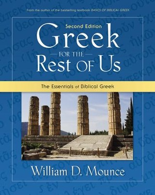 Greek for the Rest of Us: The Essentials of Biblical Greek  -     By: William D. Mounce