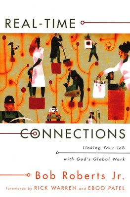 Real-Time Connections: Linking Your Job with God's Global Work  -     By: Bob Roberts Jr.