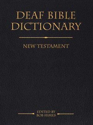 Deaf Bible Dictionary: New Testament   -     Edited By: Bob Himes     By: Bob Himes, ed.