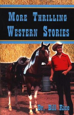 More Thrilling Western Stories   -     By: Dr. Bill Rice