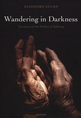 Wandering in Darkness: Narrative and the Problem of Suffering  -     By: Eleonore Stump
