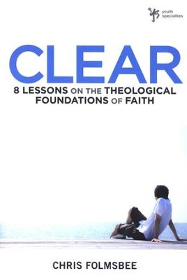Clear: 8 Lessons on the Theological Foundations of Faith  -     By: Chris Folmsbee