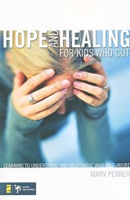 Hope and Healing for Kids Who Cut: Learning to Understand and Help Those Who Self-Injure  -     By: Marv Penner