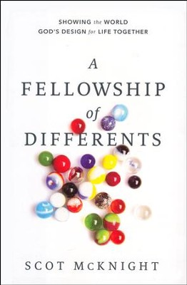 A Fellowship of Differents: Showing the World God's Design for Life Together  -     By: Scot Mcknight