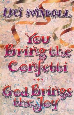 You Bring the Confetti, God Brings the Joy   -     By: Luci Swindoll