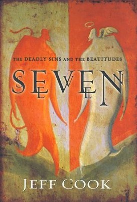 Seven: The Deadly Sins and The Beatitudes  -     By: Jeff Cook