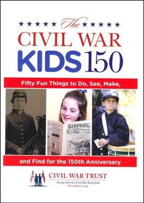 The Civil War Kids 150: Fifty Fun Things to Do, See, Make, and Find for the 150th Anniversary  -     By: Garry Adelman