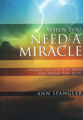 When You Need a Miracle: Stories to Give You Faith and Bring You Hope, Hardcover - Slightly Imperfect  -     By: Ann Spangler