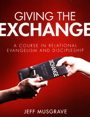 Giving the Exchange: A Course in Relational Evangelism and Discipleship  -     By: Jeff Musgrave