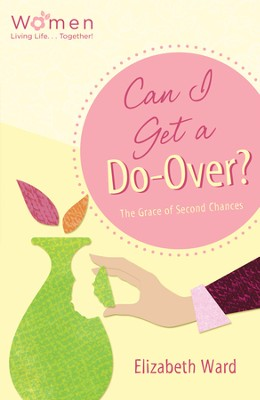 Can I Get a Do-Over?: The Grace of Second Chances - eBook  -     By: Elizabeth Ward