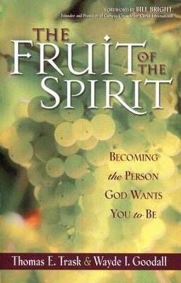The Fruit of the Spirit: Becoming the Person God Wants  You to Be  -     By: Thomas E. Trask, Wayde I. Goodall
