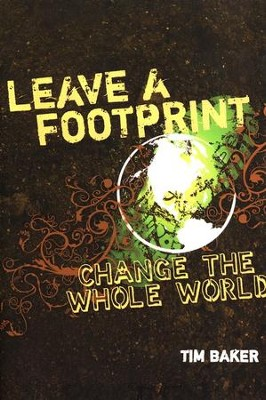 Leave a Footprint - Change The Whole World  -     By: Tim Baker