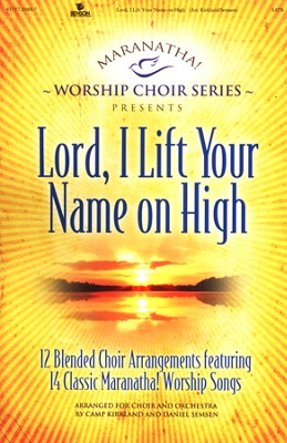 Maranatha! Lord, I Lift Your Name on High (Choral Book)   -