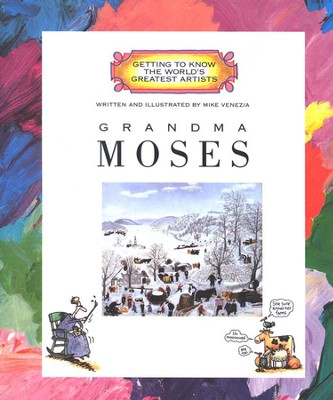 Getting to Know the World's Greatest Artists: Grandma Moses   -
