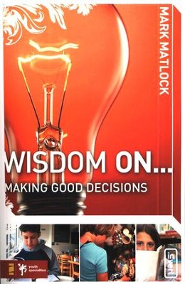 Wisdom on . . . Making Good Decisions   -     By: Mark Matlock