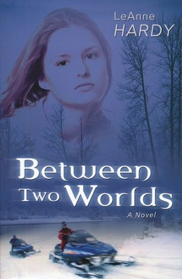 Between Two Worlds  -     By: LeAnne Hardy