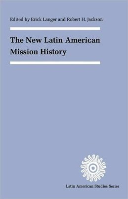 The New Latin American Mission History   -     By: Erick D. Langer, Robert H. Jackson