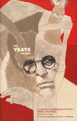 The Yeats Reader:A Portable Compendium of Poetry Drama and Prose  -     Edited By: Richard J. Finneran     By: William Butler Yeats