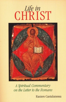 Life in Christ: A Spiritual Commentary on the Letter to the Romans  -     By: Raniero Cantalamessa