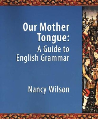 Our Mother Tongue: A Guide to English Grammar   -     By: Nancy Wilson