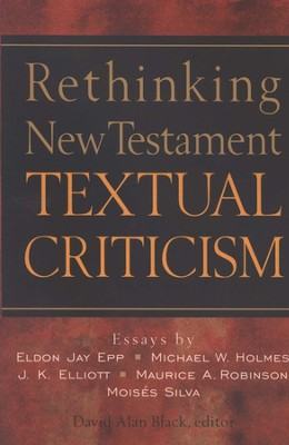 Rethinking New Testament Textual Criticism  -     Edited By: David Alan Black     By: Edited by David Alan Black