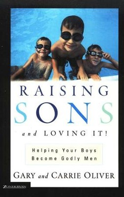 Raising Sons and Loving It! Helping Your Boys Become  Godly Men  -     By: Gary Oliver, Carrie Oliver