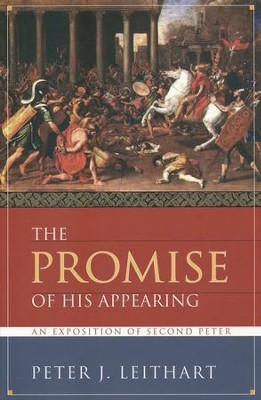 The Promise of His Appearing: An Exposition of Second Peter  -     By: Peter J. Leithart