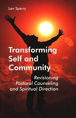 Transforming Self and Community: Revisioning Pastoral Counseling and Spiritual Direction  -     By: Len Sperry